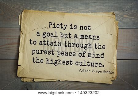 TOP-200. Aphorism by Johann Wolfgang von Goethe - German poet, statesman, philosopher and naturalist.Piety is not a goal but a means to attain through the purest peace of mind the highest culture.