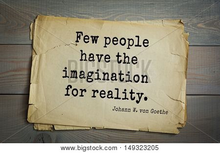 TOP-200. Aphorism by Johann Wolfgang von Goethe - German poet, statesman, philosopher and naturalist.Few people have the imagination for reality.