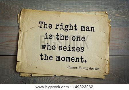 TOP-200. Aphorism by Johann Wolfgang von Goethe - German poet, statesman, philosopher and naturalist. The right man is the one who seizes the moment.