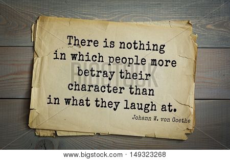 TOP-200. Aphorism by Johann Wolfgang von Goethe - German poet, statesman, philosopher and naturalist.There is nothing in which people more betray their character than in what they laugh at.