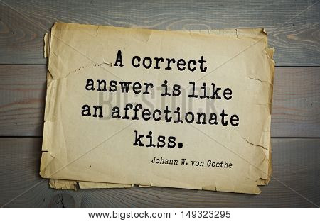 TOP-200. Aphorism by Johann Wolfgang von Goethe - German poet, statesman, philosopher and naturalist.A correct answer is like an affectionate kiss.