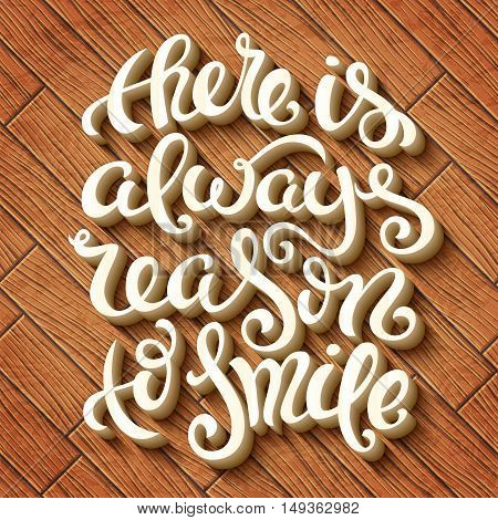 There is always reason to smile poster with hand-drawn lettering, vector illustration