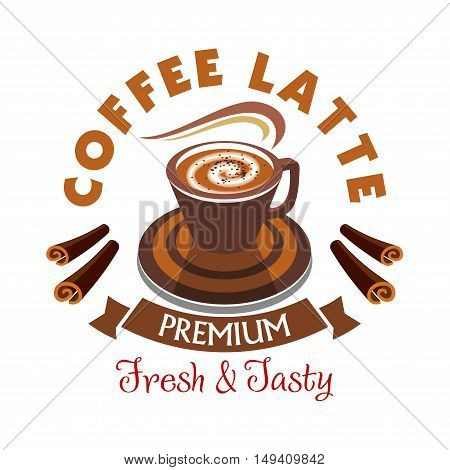 Coffee Latte label. Premium fresh and tasty. Hot coffee cup icon with cinnamon sticks. Cafe vector emblem for cafeteria signboard, fast food menu, coffee shop