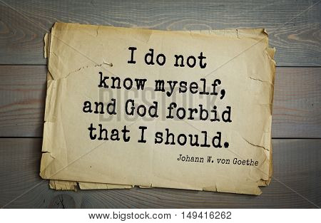 TOP-200. Aphorism by Johann Wolfgang von Goethe - German poet, statesman, philosopher and naturalist.I do not know myself, and God forbid that I should.