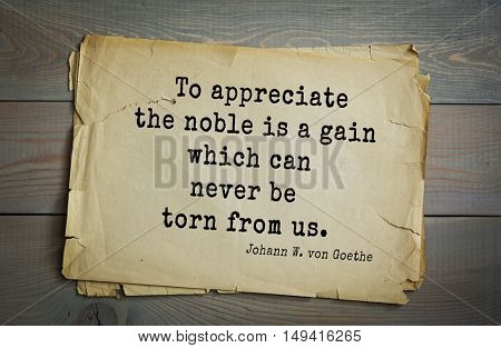 TOP-200. Aphorism by Johann Wolfgang von Goethe - German poet, statesman, philosopher and naturalist.To appreciate the noble is a gain which can never be torn from us.