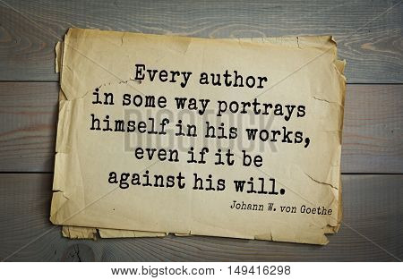 TOP-200. Aphorism by Johann Wolfgang von Goethe - German poet, statesman, philosopher and naturalist.Every author in some way portrays himself in his works, even if it be against his will.