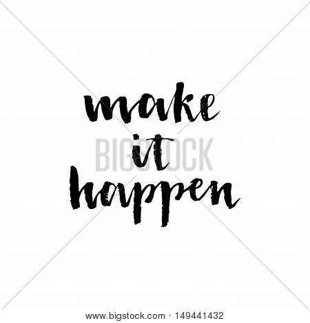 Make It Happen. Black Inspirational Quote.