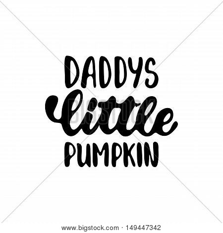 Daddy's little pumpkin - Halloween party hand drawn lettering phrase, isolated on the white. Fun brush ink inscription for photo overlays, typography greeting card or t-shirt print.