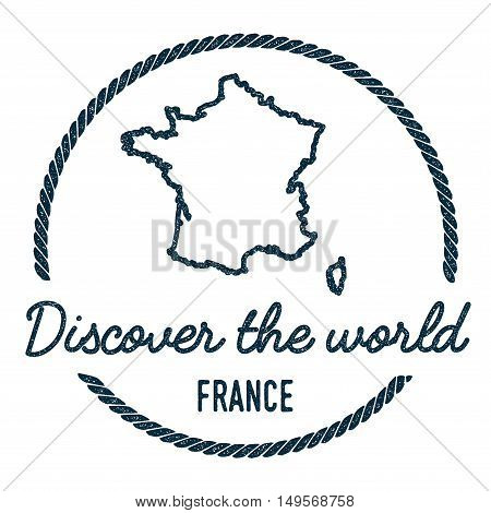 France Map Outline. Vintage Discover The World Rubber Stamp With France Map. Hipster Style Nautical