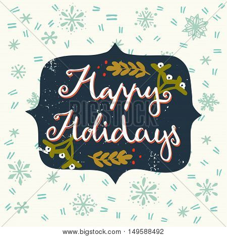 Happy Holidays hand lettering on winter background with hand drawn snowflakes. Cute holiday postcard print or poster.