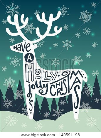 'Have a holly jolly Christmas' unique hand lettering quote in a shape of a reindeer on snowy winter forest background. Design element for xmas greeting and invitation card banner and holidays flyer.