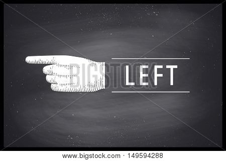 Vintage drawing of hand sign with pointing finger in engraving retro style and text Left on chalkboard. Old drawn pointing finger for sign, information sign and navigation. Vector Illustration