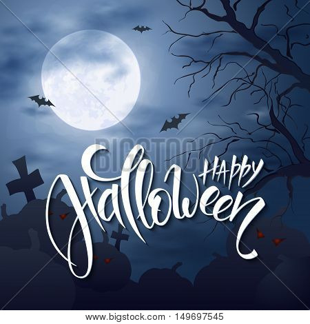 vector halloween poster with hand lettering greetings label - happy halloween - on night sky with full moon and clouds on the background with flying bats over graveyard and dark trees.