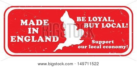 Made in England, Be loyal, buy local. Support our local economy - grunge stamp, Print colors used