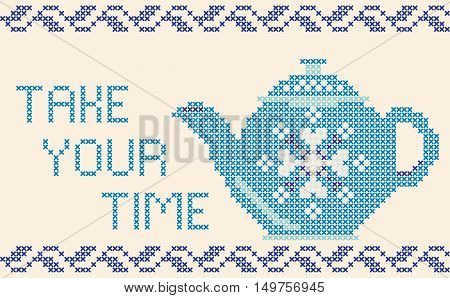 Decorative card with frame, teapot, lettering Take your time, cross-stitched embroidery imitation. Separated from background.