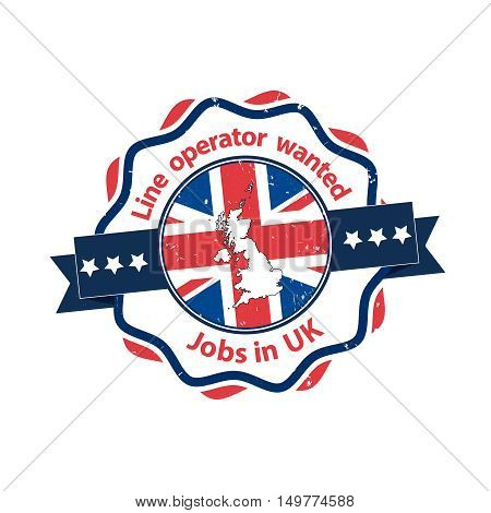 Line operator wanted, Jobs in UK - stamp / label with English flag and map on the background. Print colors used