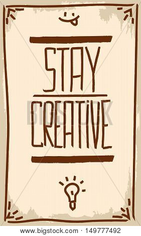 Stay creative. Motivation. Text lettering of an inspirational quote. Creative poster.