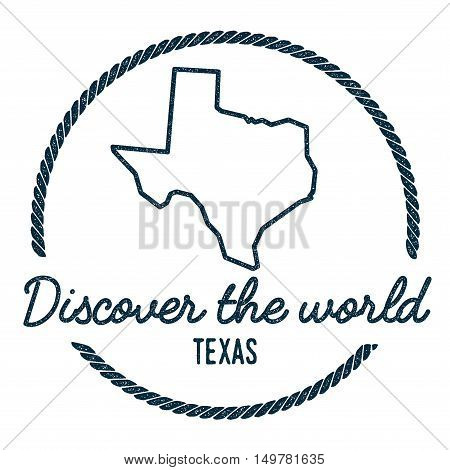 Texas Map Outline. Vintage Discover The World Rubber Stamp With Texas Map. Hipster Style Nautical Ru