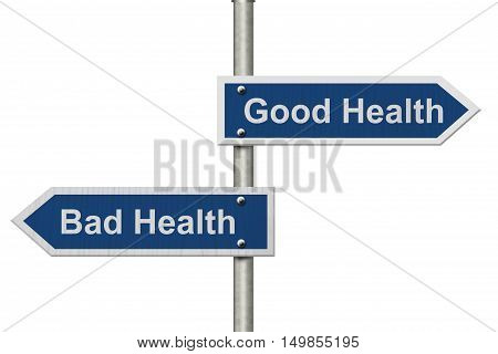 Being in Good Health versus Bad Health Two Blue Road Sign with text Good Health and Bad Health isolated over white 3D Illustration