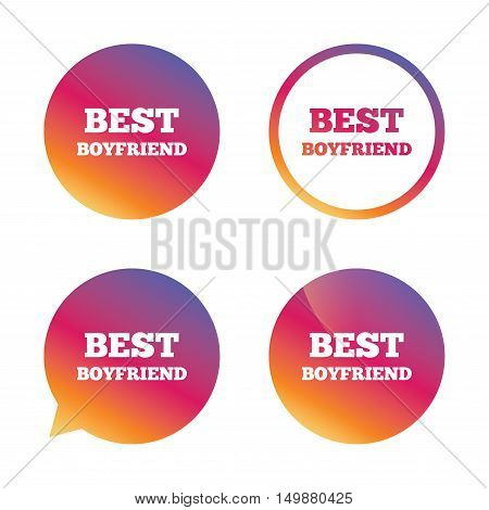 Best boyfriend sign icon. Award symbol. Gradient buttons with flat icon. Speech bubble sign. Vector