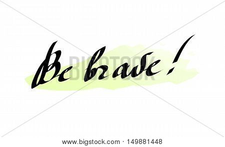 Stylish typographic poster design with inscription be brave. Inspirational illustration. White, black and green colors. Used for greeting cards, posters and print invitations.