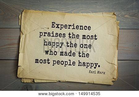 TOP-40. Aphorism by Karl Heinrich Marx (1818 - 1883) - German philosopher, sociologist, economist, writer, poet. Experience praises the most happy the one who made the most people happy.