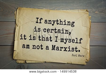 TOP-40. Aphorism by Karl Heinrich Marx (1818 - 1883) - German philosopher, sociologist, economist, writer, poet  If anything is certain, it is that I myself am not a Marxist.