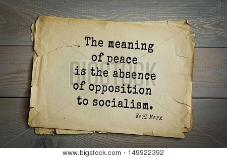 TOP-40. Aphorism by Karl Heinrich Marx (1818 - 1883) - German philosopher, sociologist, economist, writer, poet.  The meaning of peace is the absence of opposition to socialism.