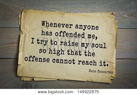 TOP-30. Aphorism by Rene Descartes - French philosopher, mathematician, engineer, physicist. Whenever anyone has offended me, I try to raise my soul so high that the offense cannot reach it.