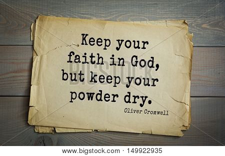 TOP-20. Aphorism by Oliver Cromwell - English statesman and military leader, head of the English Revolution.Keep your faith in God, but keep your powder dry.