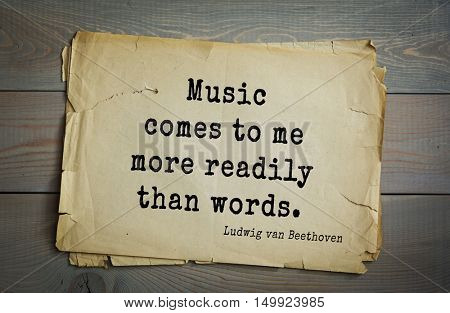 TOP-15. Aphorism by Ludwig van Beethoven - German composer and pianist.Music comes to me more readily than words.