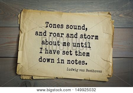 TOP-15. Aphorism by Ludwig van Beethoven - German composer and pianist.Tones sound, and roar and storm about me until I have set them down in notes.