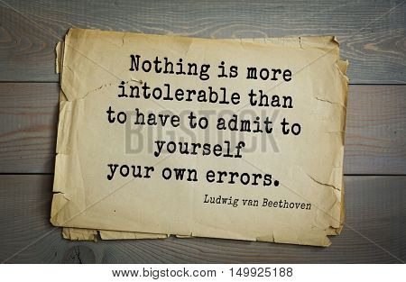 TOP-15. Aphorism by Ludwig van Beethoven - German composer and pianist.Nothing is more intolerable than to have to admit to yourself your own errors.