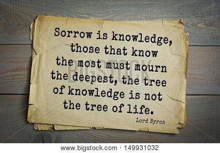 TOP-100. Aphorism by George Gordon Byron - British romantic poet. Sorrow is knowledge, those that know the most must mourn the deepest, the tree of knowledge is not the tree of life.