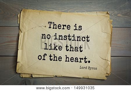 TOP-100. Aphorism by George Gordon Byron - British romantic poet.There is no instinct like that of the heart.