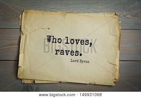 TOP-100. Aphorism by George Gordon Byron - British romantic poet. Who loves, raves.