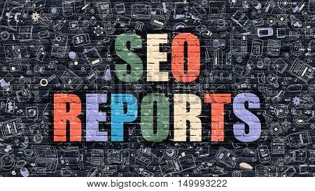 SEO Reports Concept. SEO Reports Drawn on Dark Wall. SEO Reports in Multicolor. SEO Reports Concept. Modern Illustration in Doodle Design of SEO Reports.