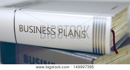 Book Title on the Spine - Business Plans. Closeup View. Stack of Books. Business Plans Concept. Book Title. Business Plans. Book Title on the Spine. Toned Image with Selective focus. 3D Illustration.