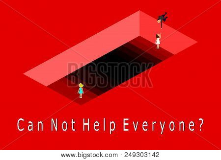 Can Not Help Everyone Concept,vector,businessman Tries To Pull A Woman Out Of A Hole.