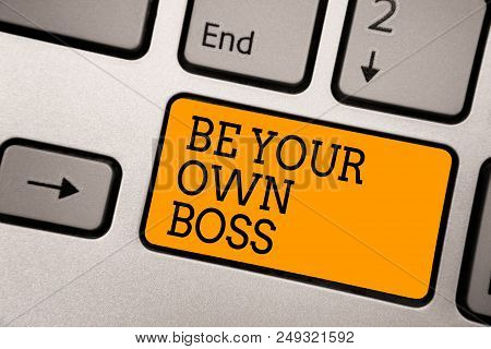 Handwriting Text Writing Be Your Own Boss. Concept Meaning Entrepreneurship Start Business Independe