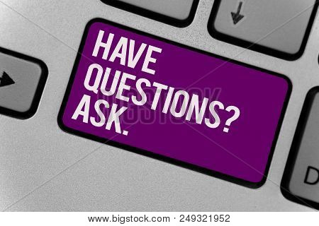 Text Sign Showing Have Questions Question Ask.. Conceptual Photo Asking Someone Respond You With Fee
