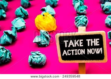 Conceptual Hand Writing Showing Take The Action Now Motivational Call. Business Photo Text Act Start