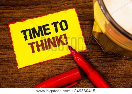Writing Note Showing  Time To Think Motivational Call. Business Photo Showcasing Thinking Planning I