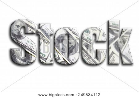 Stock. The Inscription Has A Texture Of The Photography, Which Depicts A Lot Of Us Dollar Bills.