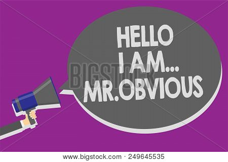 Handwriting Text Hello I Am.. Mr.obvious. Concept Meaning Introducing Yourself As Pouplar Or Famous
