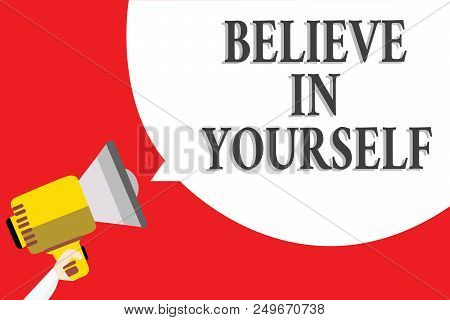 Word Writing Text Believe In Yourself. Business Concept For Encouraging Someone Self-confidence Moti