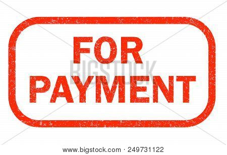 For Payment Red Rubber Stamp On White Background. For Payment Stamp Sign.  Text For Payment Stamp.