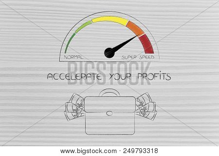 Accelerate Your Profits Conceptual Illustration: Speedometer Next To Cash With Bag Full Of Cash