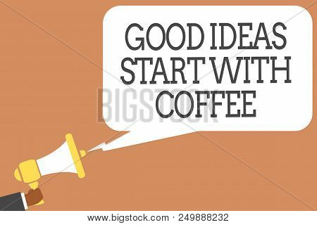 Conceptual hand writing showing Good Ideas Start With Coffee. Business photo showcasing caffeine lovers start day with it to do more Man holding megaphone speech bubble message speaking loud poster