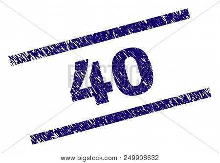 40 Stamp Seal Watermark With Grunge Style. Blue Vector Rubber Print Of 40 Caption With Dirty Texture